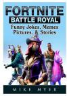 Fortnite Battle Royal Funny Jokes, Memes, Pictures, & Stories Cover Image