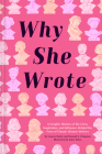 Why She Wrote: A Graphic History of the Lives, Inspiration, and Influence Behind the Pens of Classic Women Writers Cover Image