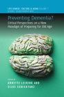 Preventing Dementia?: Critical Perspectives on a New Paradigm of Preparing for Old Age (Life Course #7) Cover Image