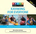 Kayaking for Everyone: Selecting Gear, Learning Strokes, and Planning Trips (Knack: Make It Easy (Outdoor Recreation)) Cover Image