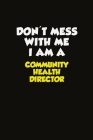 Don't Mess With Me I Am A Community Health Director: Career journal, notebook and writing journal for encouraging men, women and kids. A framework for Cover Image