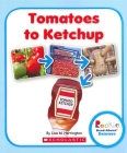 Tomatoes to Ketchup (Rookie Read-About Science: How Things Are Made) Cover Image