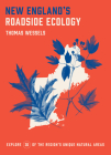 New England's Roadside Ecology: Explore 30 of the Region's Unique Natural Areas Cover Image