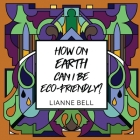 How on earth can I be eco-friendly? Cover Image