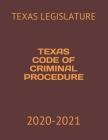 Texas Code of Criminal Procedure: 2020-2021 Cover Image