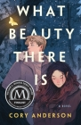 What Beauty There Is: A Novel Cover Image