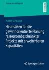 Heuristiken Für Die Gewinnorientierte Planung Ressourcenbeschränkter Projekte Mit Erweiterbaren Kapazitäten (Produktion Und Logistik) Cover Image