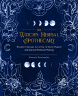 The Witch's Herbal Apothecary: Rituals & Recipes for a Year of Earth Magick and Sacred Medicine Making Cover Image
