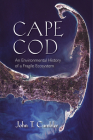 Cape Cod: An Environmental History of a Fragile Ecosystem (Environmental History of the Northeast) Cover Image