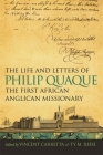 The Life and Letters of Philip Quaque, the First African Anglican Missionary (Race in the Atlantic World #16) Cover Image