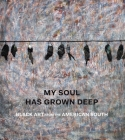 My Soul Has Grown Deep: Black Art from the American South Cover Image