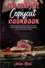 The Complete Copycat Cookbook: Easy Cookbook on How to Make the Most Popular Restaurant Recipes and Prepare Simple and Healthy Foods. Cover Image