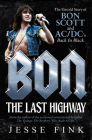Bon: The Last Highway: The Untold Story of Bon Scott and Ac/DC's Back in Black Cover Image