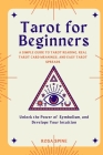 Tarot for Beginners: A Simple Guide to Tarot Reading, Real Tarot Card Meanings, and Easy Tarot Spreads. Unlock the Power of Symbolism. Deve Cover Image