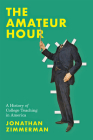 The Amateur Hour: A History of College Teaching in America Cover Image