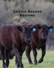 Cattle Record Keeping: Farmer Beef Calving Log, Farm, Track Livestock Breeding, Calves Journal, Immunizations & Vaccines Book, Cow Income & E Cover Image