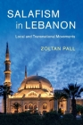 Salafism in Lebanon: Local and Transnational Movements (Cambridge Middle East Studies #49) Cover Image