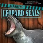 Alarming Leopard Seals (Cutest Animals...That Could Kill You!) Cover Image