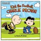 Kick the Football, Charlie Brown! (Peanuts) Cover Image