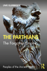 The Parthians: The Forgotten Empire (Peoples of the Ancient World) Cover Image