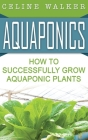 Aquaponics: How to Build Your Own Aquaponic System Cover Image