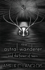 The Astral Wanderer and the Forest of Tears Cover Image