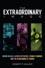 The Extraordinary Image: Orson Welles, Alfred Hitchcock, Stanley Kubrick, and the Reimagining of Cinema Cover Image