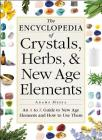 The Encyclopedia of Crystals, Herbs, and New Age Elements: An A to Z Guide to New Age Elements and How to Use Them Cover Image