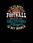 To The World My Son Just Plays Football But To Me That Football Player Is My World: Unruled Composition Book Cover Image