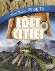 The Kids' Guide to Lost Cities (Edge Books: Kids' Guides (Library)) Cover Image