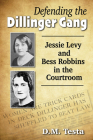 Defending the Dillinger Gang: Jessie Levy and Bess Robbins in the Courtroom Cover Image