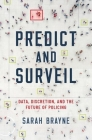 Predict and Surveil: Data, Discretion, and the Future of Policing Cover Image