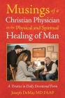 Musings of a Christian Physician on the Physical and Spiritual Healing of Man: A Treatise in Daily Devotional Form Cover Image