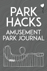 Park Hacks Amusement Park Journal: An illustrated, lined, diary, notebook with prompts, tips, and tricks to encourage parents, kids, and ride enthusia Cover Image