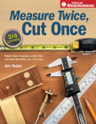 Measure Twice, Cut Once: Simple Steps to Measure, Scale, Draw and Make the Perfect Cut-Every Time. (Popular Woodworking) Cover Image