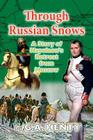 Through Russian Snows: A Story of Napoleon's Retreat from Moscow Cover Image