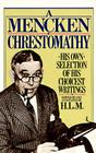 A Mencken Chrestomathy: His Own Selection of His Choicest Writings Cover Image
