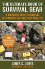 The Ultimate Book of Survival Gear: A Beginner's Guide to Choosing the Products That Will Keep You Alive Cover Image