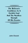 The Believer'S Confidence In A Faithful God And The Needless Triumph Of His Enemies Cover Image