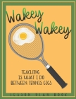 Lesson Plan Book Teaching is What I do Between Tennis Gigs with Wakey Wakey Tennis Racquet Cover: Teacher Lesson Plan Book for Tennis Fan or Player Cover Image