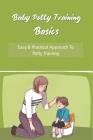 Baby Potty Training Basics: Easy & Practical Approach To Potty Training: Potty Training Hacks Cover Image