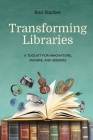 Transforming Libraries: A Toolkit for Innovators, Makers, and Seekers Cover Image