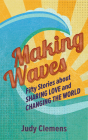 Making Waves: Fifty Stories about Sharing Love and Changing the World Cover Image