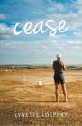 Cease: A Memoir of Love, Loss and Desire Cover Image