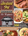 Instant Pot Cookbook for Beginners: 550 Delicious Guaranteed, Family-Approved Recipes for Your Instant Pot Pressure Cooker Cover Image
