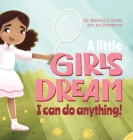 A Little Girl's Dream: I Can Do Anything Cover Image