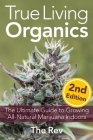 True Living Organics: The Ultimate Guide to Growing All-Natural Marijuana Indoors Cover Image