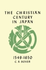 The Christian Century in Japan 1549-1650 Cover Image