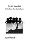 Family Slave Boi: A Blacks on Top Erotic Novel Cover Image