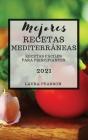 Mejores Recetas Mediterráneas 2021 (Mediterranean Cookbook 2021 Spanish Edition): Recetas Fáciles Para Principiantes Cover Image